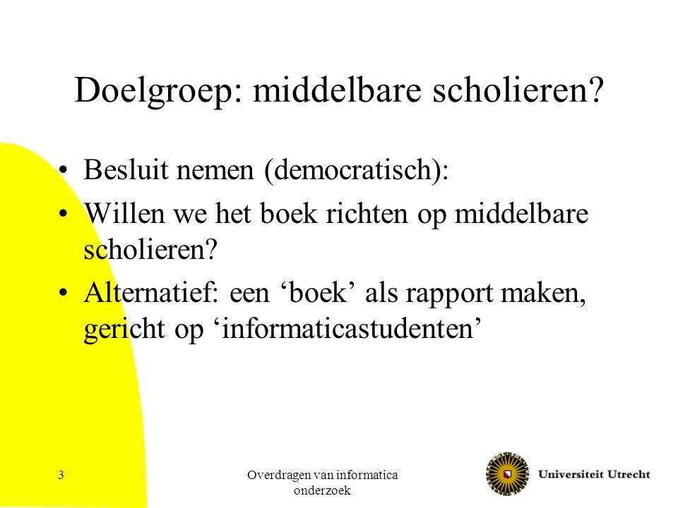 Overdragen van informatica onderzoek 3 Doelgroep: middelbare scholieren.