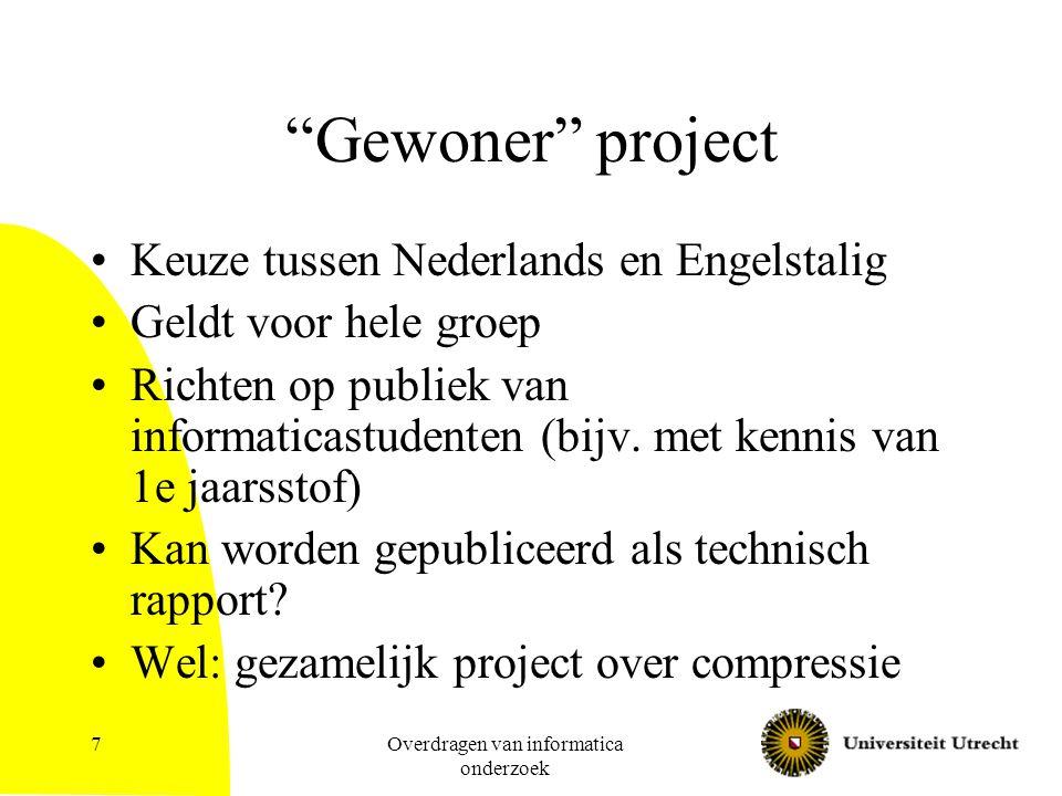 Overdragen van informatica onderzoek 7 Gewoner project Keuze tussen Nederlands en Engelstalig Geldt voor hele groep Richten op publiek van informaticastudenten (bijv.