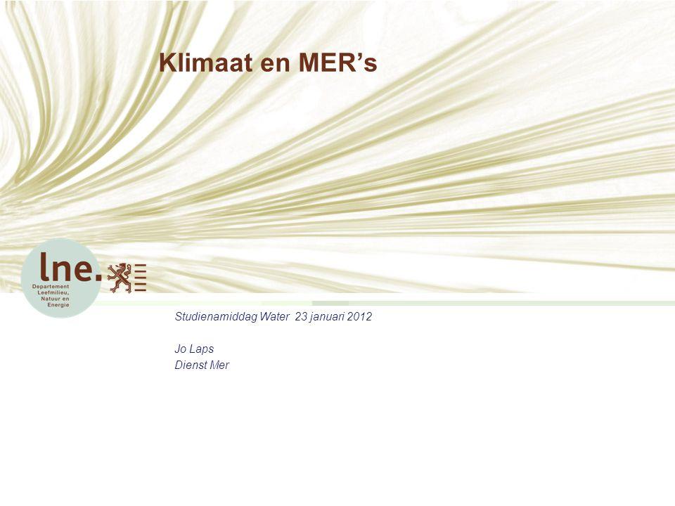 Klimaat en MER's Studienamiddag Water 23 januari 2012 Jo Laps Dienst Mer