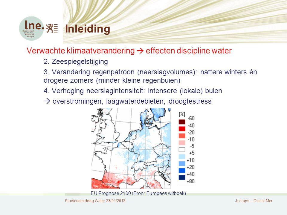 Studienamiddag Water 23/01/2012Jo Laps – Dienst Mer Adaptatie Verwachte klimaatverandering  effecten discipline water Conclusie: toename instabiliteit 1.