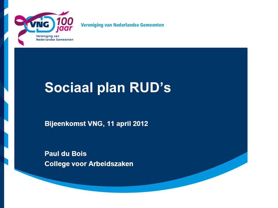 Sociaal plan RUD's Bijeenkomst VNG, 11 april 2012 Paul du Bois College voor Arbeidszaken