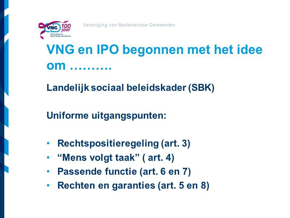 Vereniging van Nederlandse Gemeenten VNG en IPO begonnen met het idee om ………. Landelijk sociaal beleidskader (SBK) Uniforme uitgangspunten: Rechtsposi