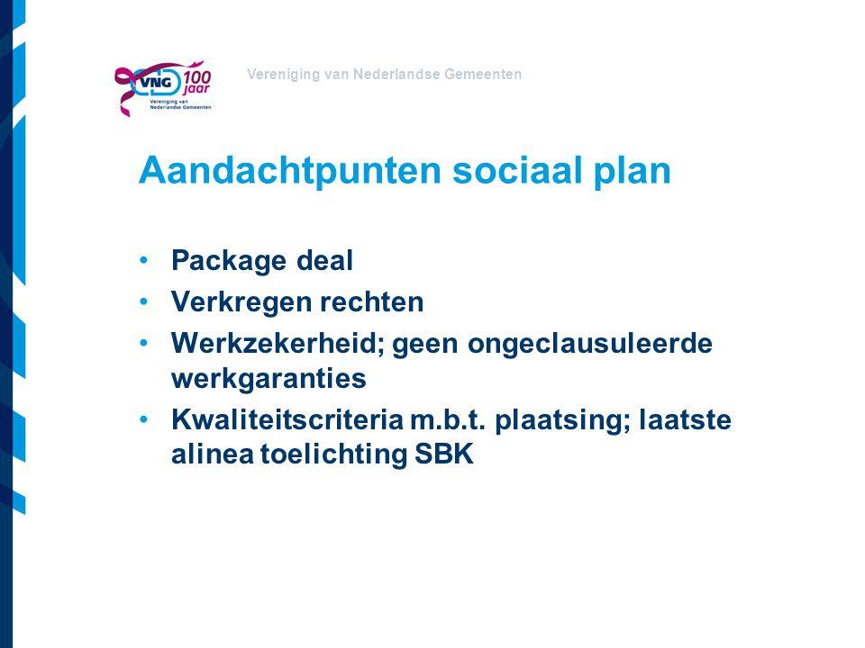 Vereniging van Nederlandse Gemeenten Aandachtpunten sociaal plan Package deal Verkregen rechten Werkzekerheid; geen ongeclausuleerde werkgaranties Kwaliteitscriteria m.b.t.