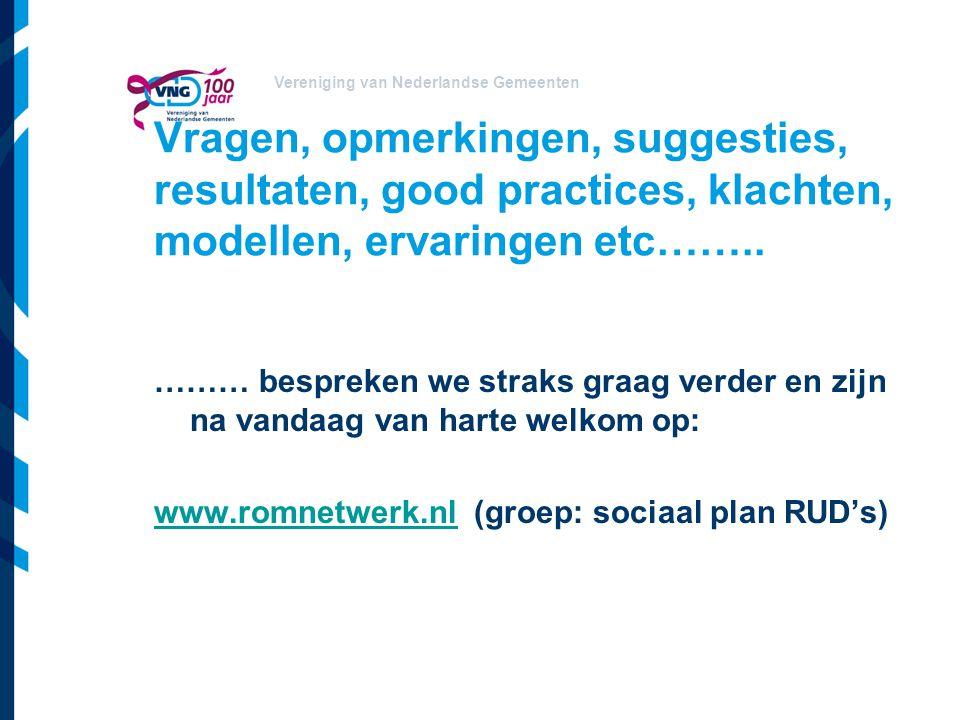 Vereniging van Nederlandse Gemeenten Vragen, opmerkingen, suggesties, resultaten, good practices, klachten, modellen, ervaringen etc……..