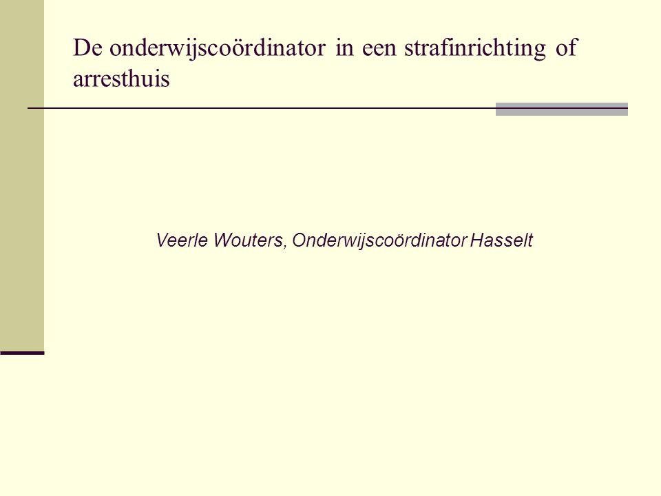 De onderwijscoördinator in een strafinrichting of arresthuis Veerle Wouters, Onderwijscoördinator Hasselt