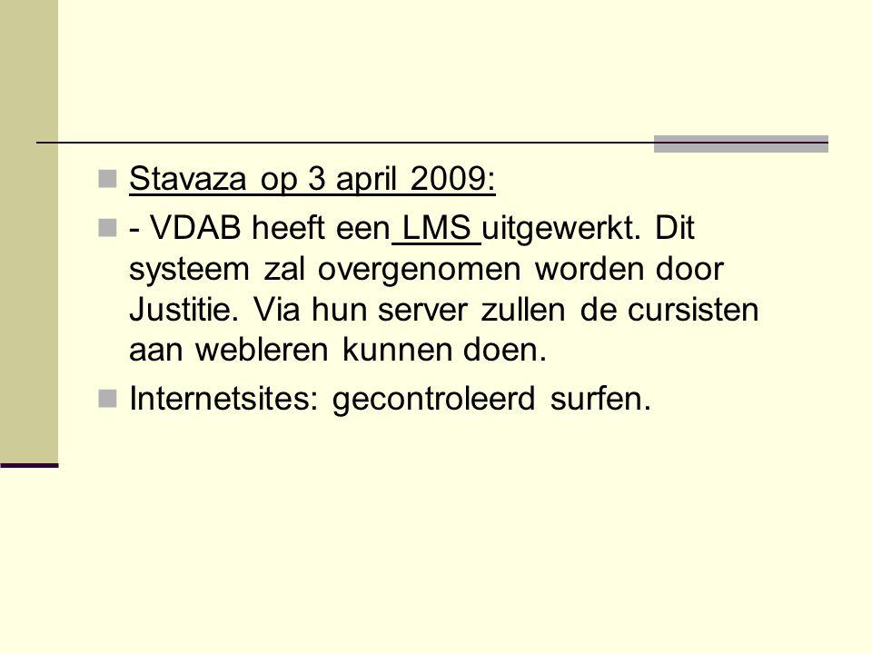 Stavaza op 3 april 2009: - VDAB heeft een LMS uitgewerkt. Dit systeem zal overgenomen worden door Justitie. Via hun server zullen de cursisten aan web