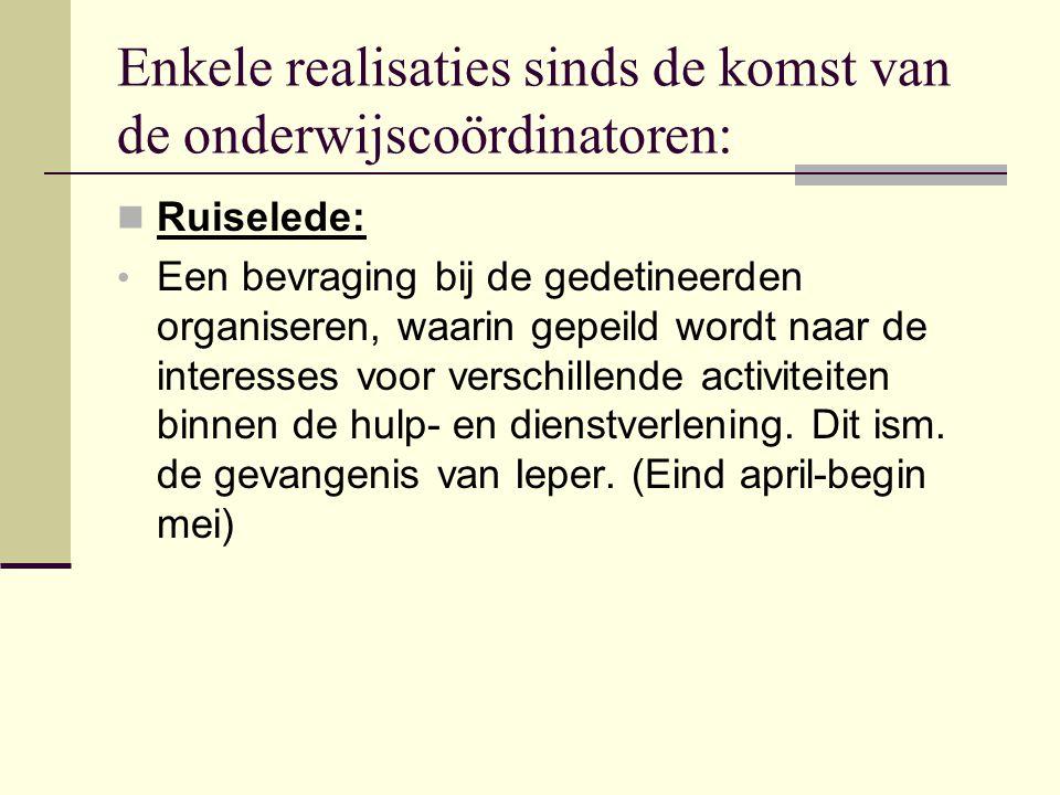 Enkele realisaties sinds de komst van de onderwijscoördinatoren: Ruiselede: Een bevraging bij de gedetineerden organiseren, waarin gepeild wordt naar