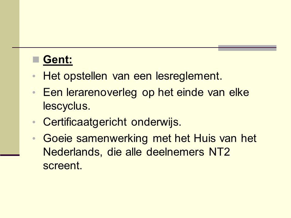 Gent: Het opstellen van een lesreglement. Een lerarenoverleg op het einde van elke lescyclus. Certificaatgericht onderwijs. Goeie samenwerking met het