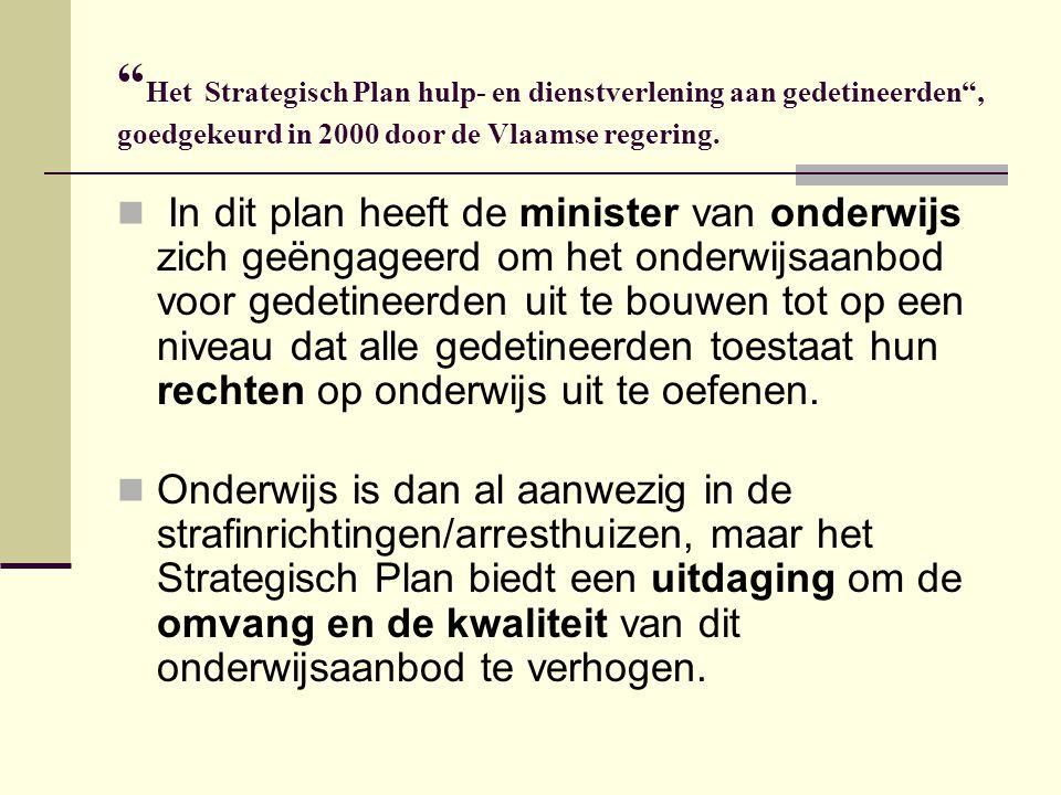 """"""" Het Strategisch Plan hulp- en dienstverlening aan gedetineerden"""", goedgekeurd in 2000 door de Vlaamse regering. In dit plan heeft de minister van on"""