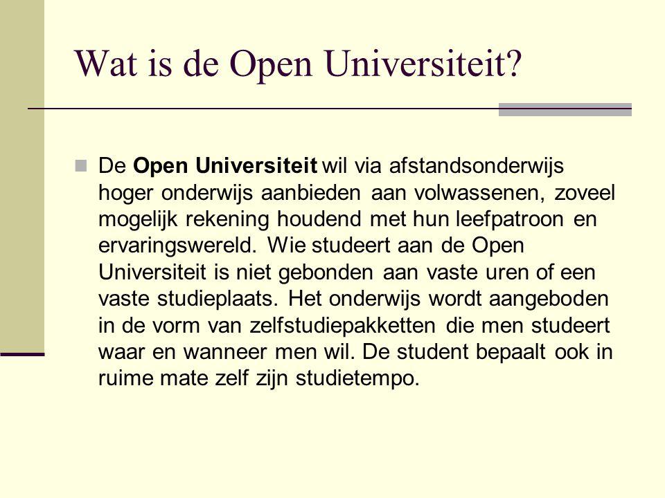 Wat is de Open Universiteit? De Open Universiteit wil via afstandsonderwijs hoger onderwijs aanbieden aan volwassenen, zoveel mogelijk rekening houden