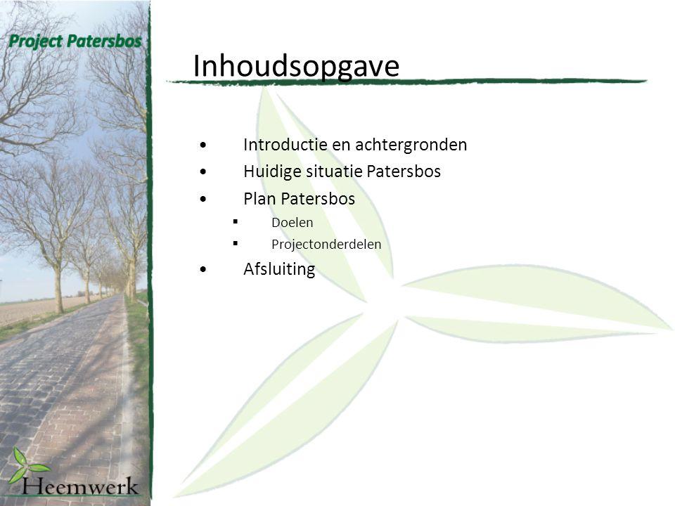 Introductie en achtergronden Huidige situatie Patersbos Plan Patersbos  Doelen  Projectonderdelen Afsluiting Inhoudsopgave