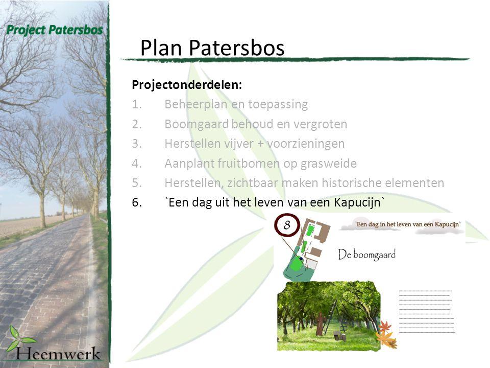 Plan Patersbos Projectonderdelen: 1.Beheerplan en toepassing 2.Boomgaard behoud en vergroten 3.Herstellen vijver + voorzieningen 4.Aanplant fruitbomen