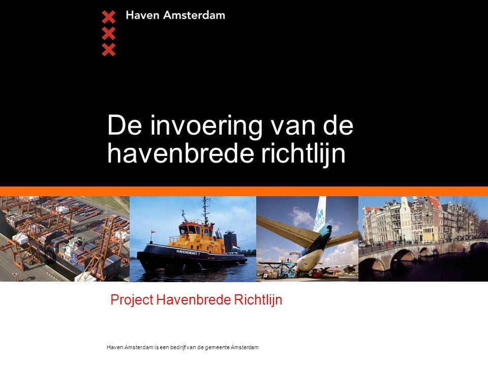 Haven Amsterdam is een bedrijf van de gemeente Amsterdam De invoering van de havenbrede richtlijn Project Havenbrede Richtlijn
