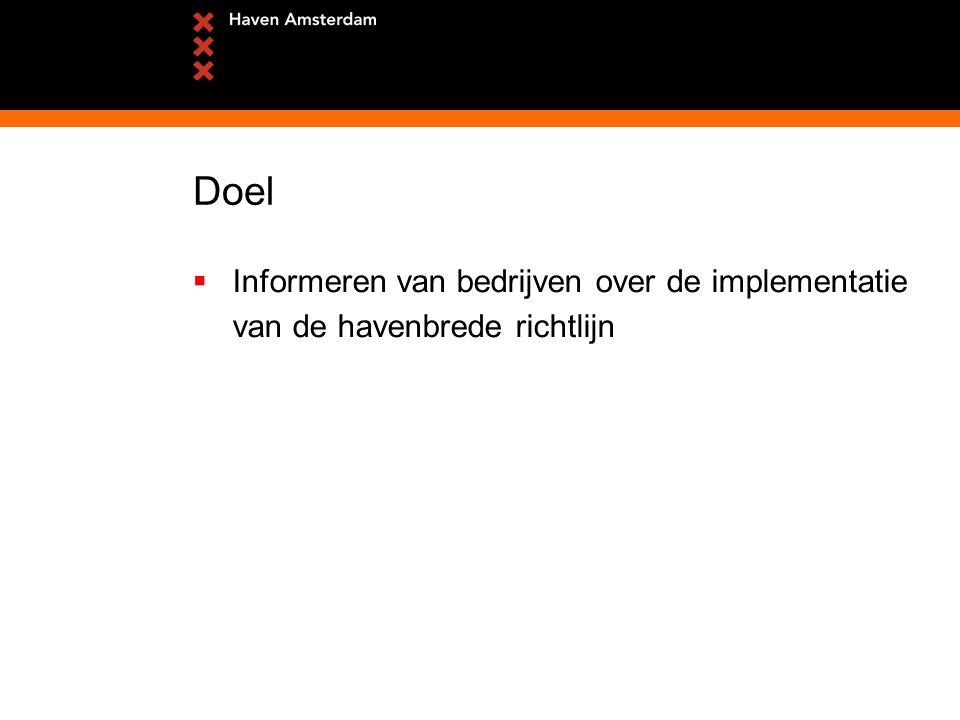 Doel  Informeren van bedrijven over de implementatie van de havenbrede richtlijn