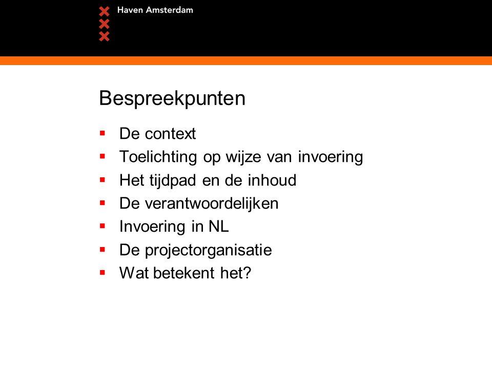 Bespreekpunten  De context  Toelichting op wijze van invoering  Het tijdpad en de inhoud  De verantwoordelijken  Invoering in NL  De projectorganisatie  Wat betekent het?