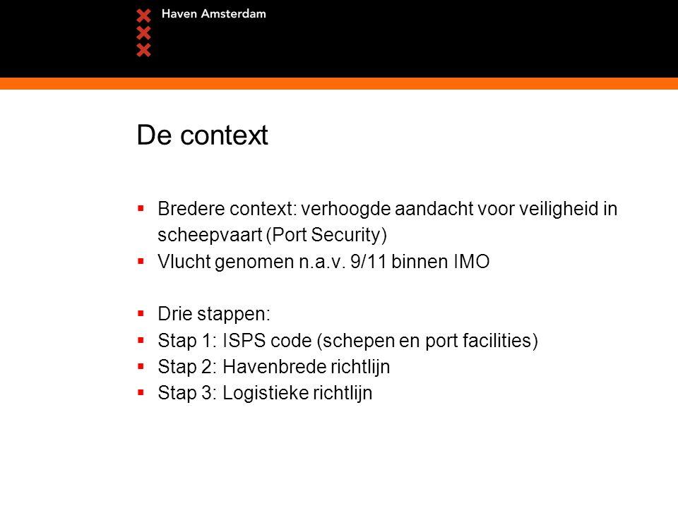 De context  Bredere context: verhoogde aandacht voor veiligheid in scheepvaart (Port Security)  Vlucht genomen n.a.v.