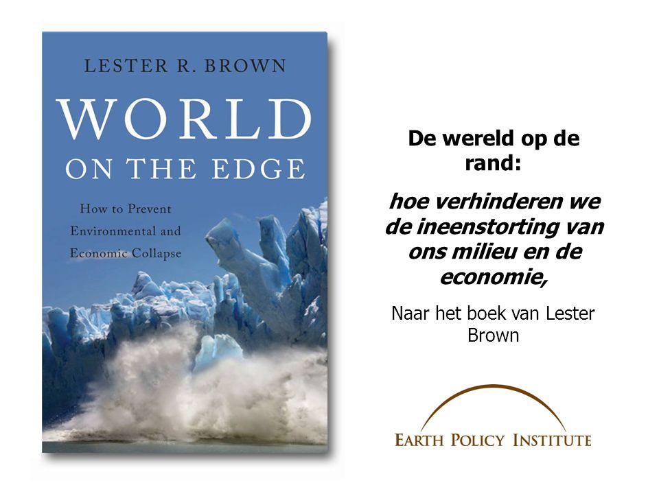 De wereld op de rand: hoe verhinderen we de ineenstorting van ons milieu en de economie, Naar het boek van Lester Brown