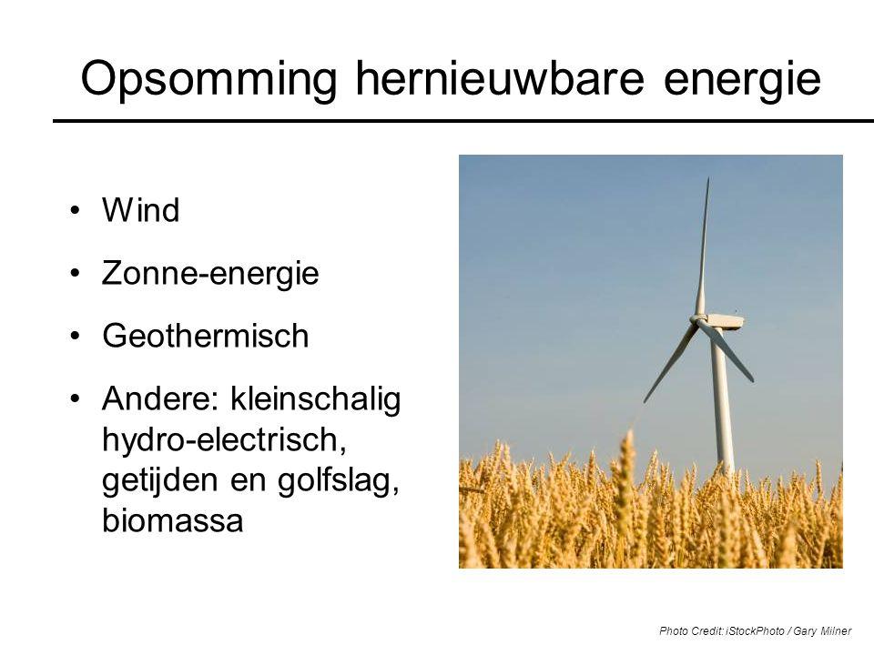 Opsomming hernieuwbare energie Wind Zonne-energie Geothermisch Andere: kleinschalig hydro-electrisch, getijden en golfslag, biomassa Photo Credit: iSt