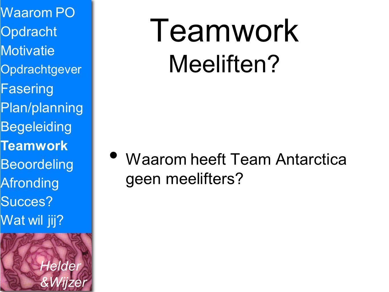 Helder &Wijzer Teamwork Meeliften? Waarom heeft Team Antarctica geen meelifters? Waarom PO Opdracht Fasering Opdrachtgever Plan/planning Begeleiding T