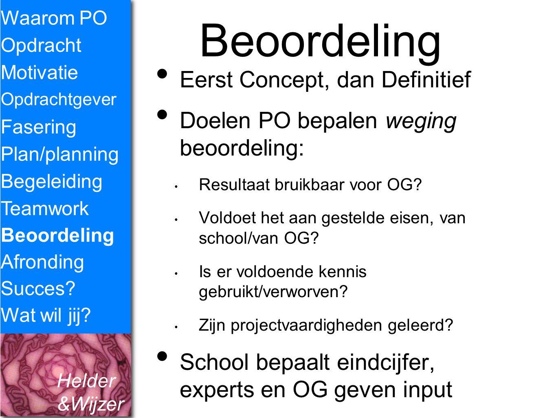 Helder &Wijzer Beoordeling Eerst Concept, dan Definitief Doelen PO bepalen weging beoordeling: Resultaat bruikbaar voor OG? Voldoet het aan gestelde e