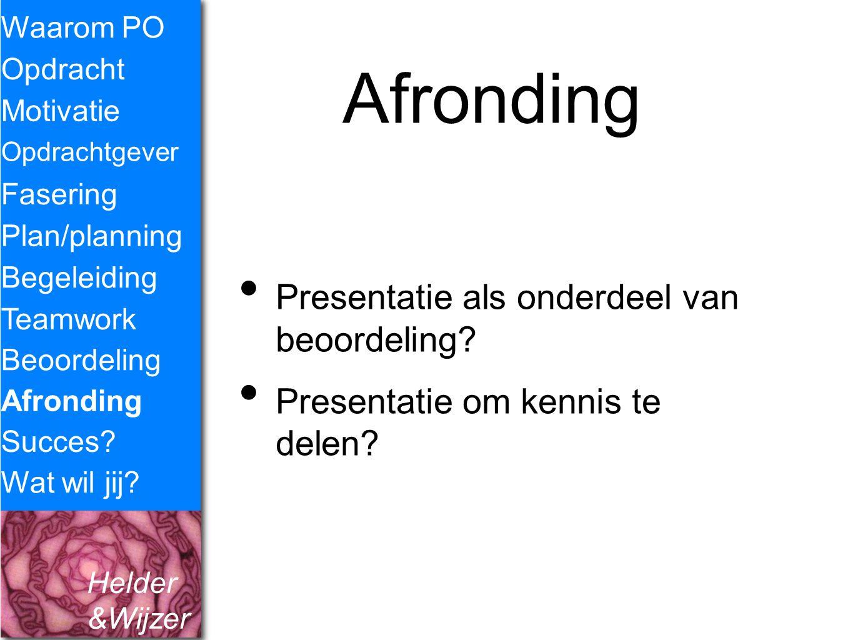 Helder &Wijzer Afronding Presentatie als onderdeel van beoordeling? Presentatie om kennis te delen? Waarom PO Opdracht Fasering Opdrachtgever Plan/pla