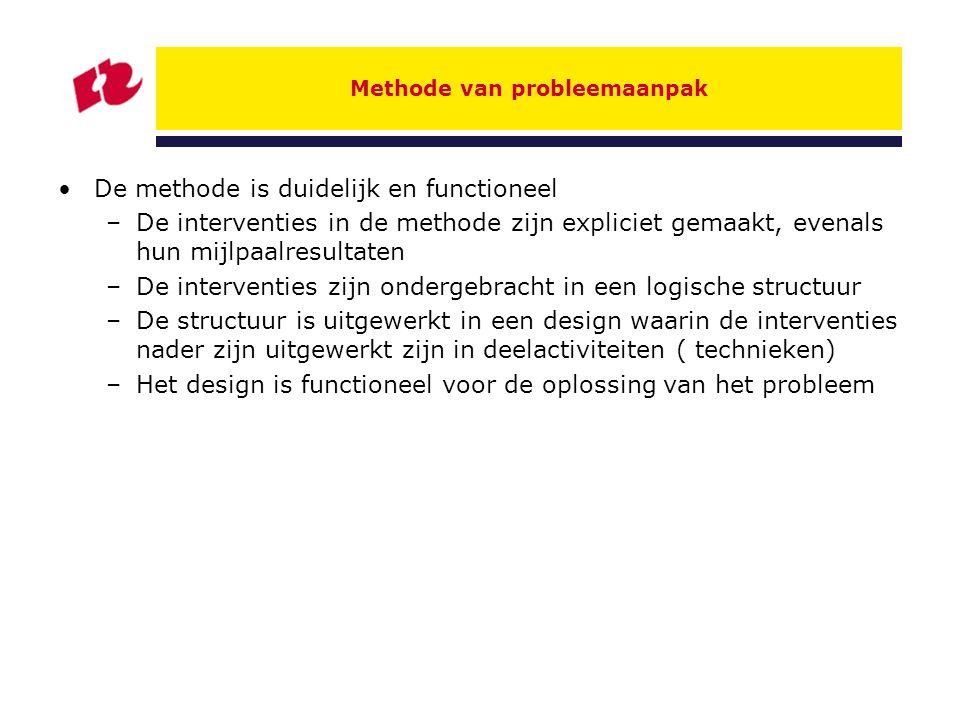 Methode van probleemaanpak De methode is duidelijk en functioneel –De interventies in de methode zijn expliciet gemaakt, evenals hun mijlpaalresultate