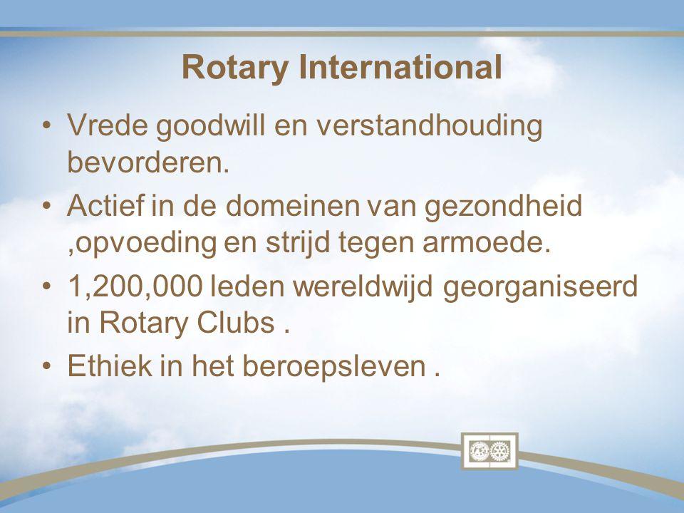 Rotary International Vrede goodwill en verstandhouding bevorderen. Actief in de domeinen van gezondheid,opvoeding en strijd tegen armoede. 1,200,000 l