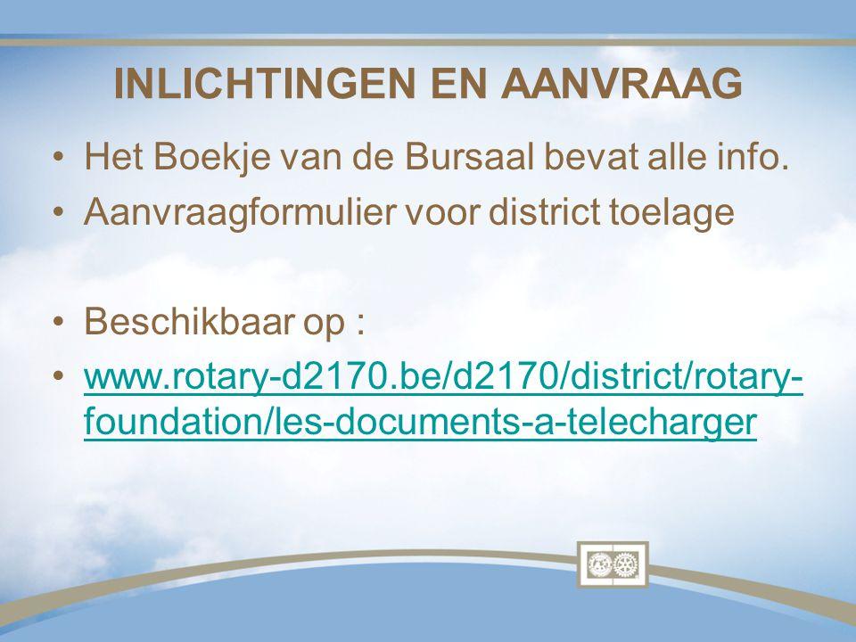 INLICHTINGEN EN AANVRAAG Het Boekje van de Bursaal bevat alle info. Aanvraagformulier voor district toelage Beschikbaar op : www.rotary-d2170.be/d2170