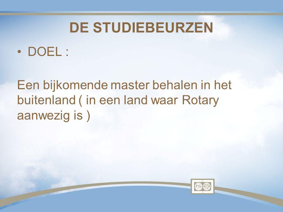 DE STUDIEBEURZEN DOEL : Een bijkomende master behalen in het buitenland ( in een land waar Rotary aanwezig is )