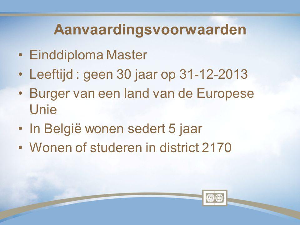 Aanvaardingsvoorwaarden Einddiploma Master Leeftijd : geen 30 jaar op 31-12-2013 Burger van een land van de Europese Unie In België wonen sedert 5 jaa
