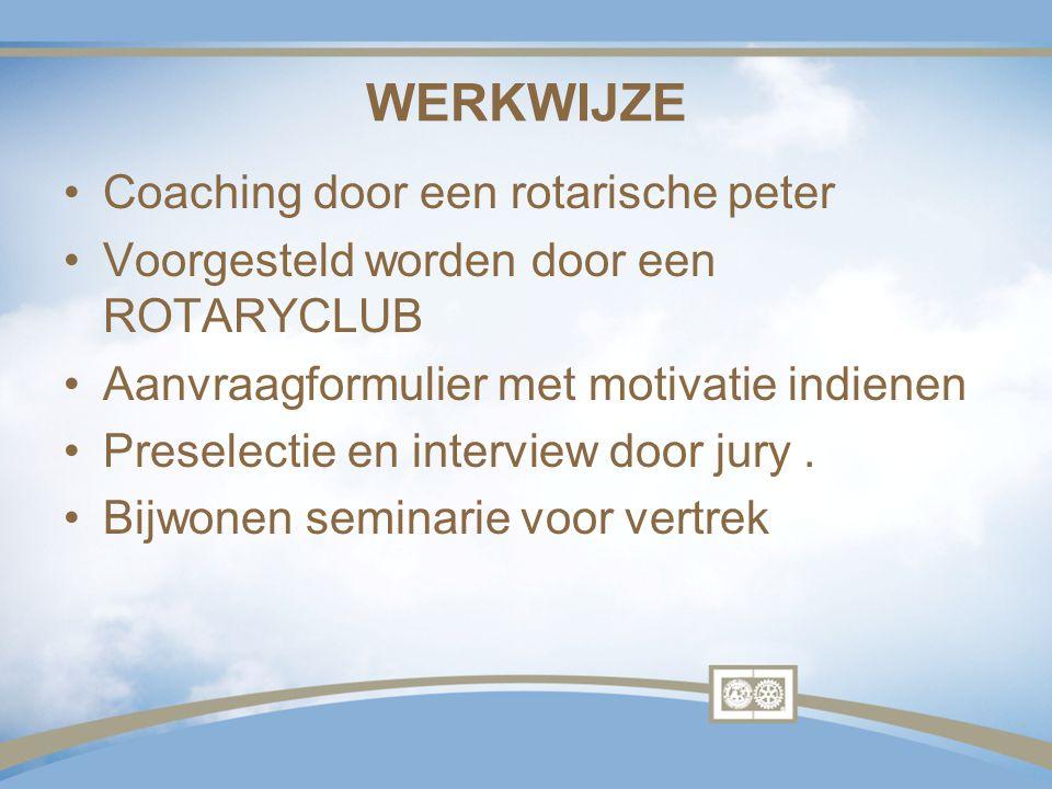 WERKWIJZE Coaching door een rotarische peter Voorgesteld worden door een ROTARYCLUB Aanvraagformulier met motivatie indienen Preselectie en interview
