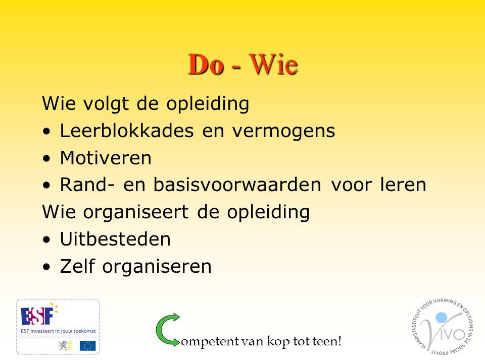 Do - Wie Wie volgt de opleiding Leerblokkades en vermogens Motiveren Rand- en basisvoorwaarden voor leren Wie organiseert de opleiding Uitbesteden Zelf organiseren ompetent van kop tot teen!