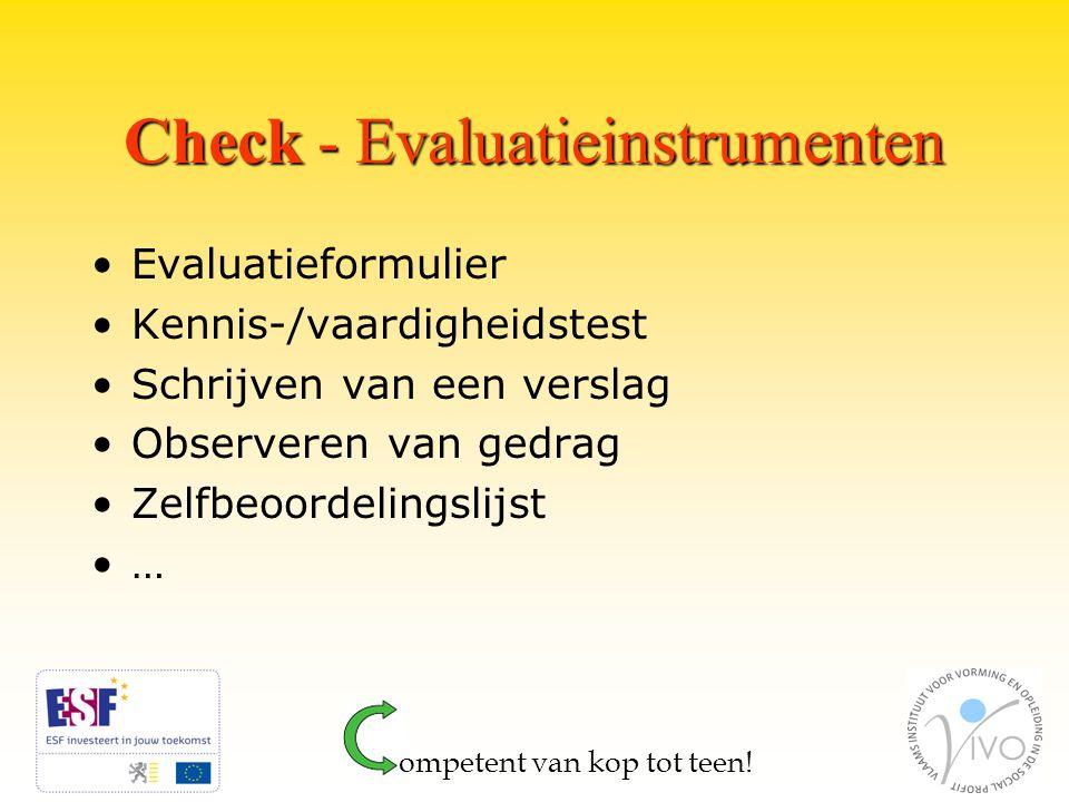 Check - Evaluatieinstrumenten Evaluatieformulier Kennis-/vaardigheidstest Schrijven van een verslag Observeren van gedrag Zelfbeoordelingslijst … ompetent van kop tot teen!