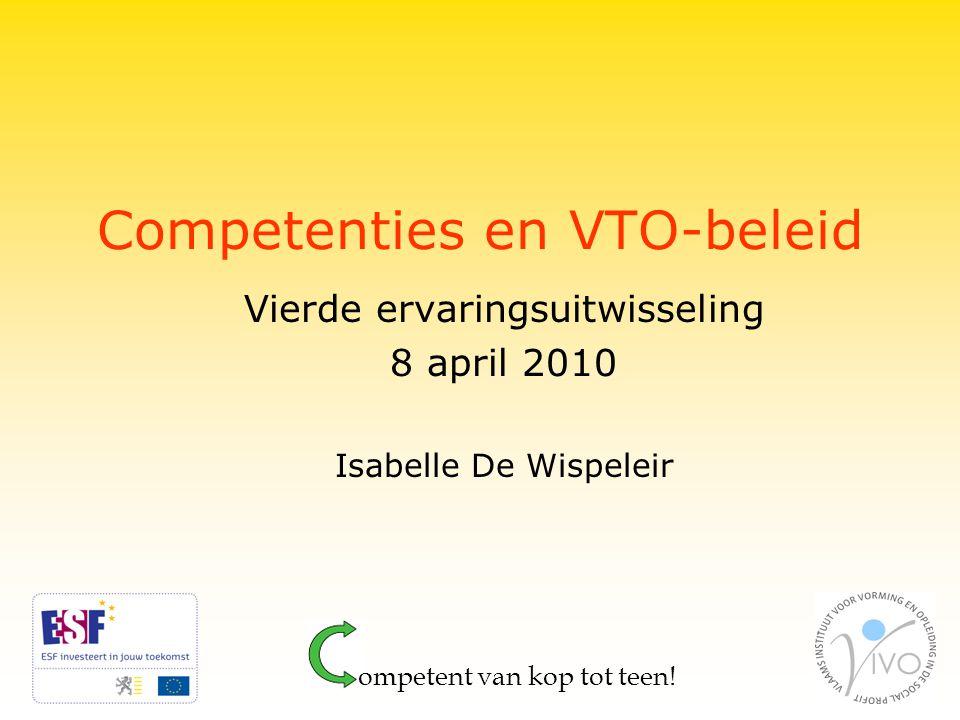 Competenties en VTO-beleid Vierde ervaringsuitwisseling 8 april 2010 Isabelle De Wispeleir ompetent van kop tot teen!