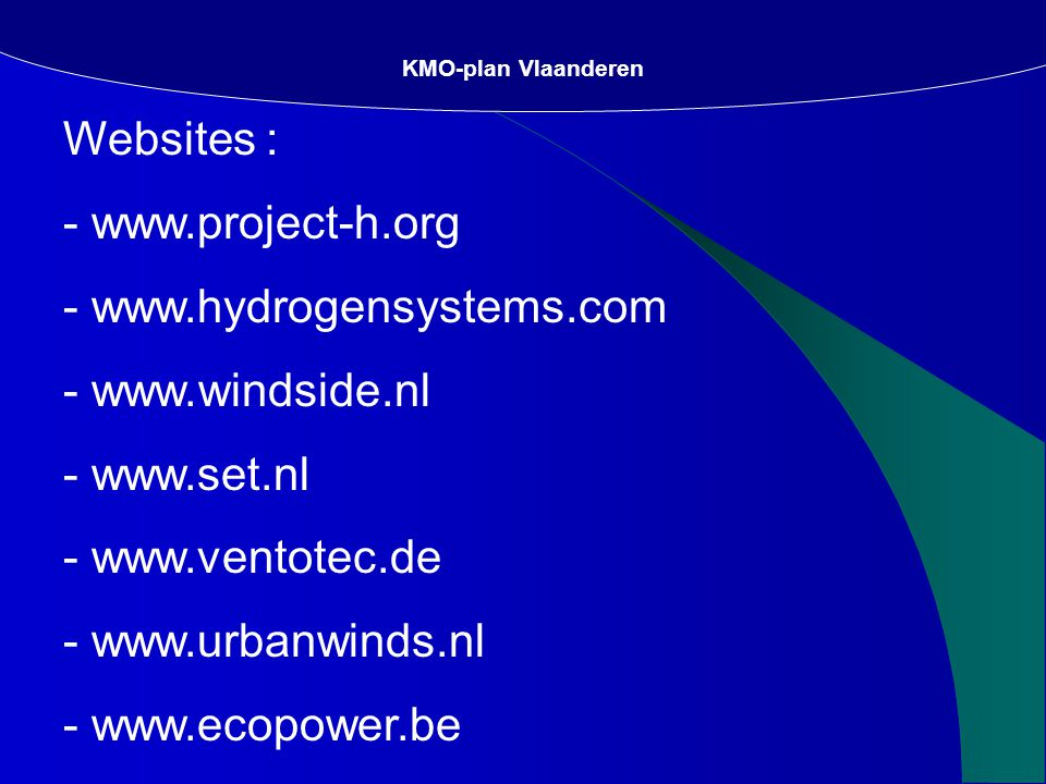 Websites : - www.project-h.org - www.hydrogensystems.com - www.windside.nl - www.set.nl - www.ventotec.de - www.urbanwinds.nl - www.ecopower.be