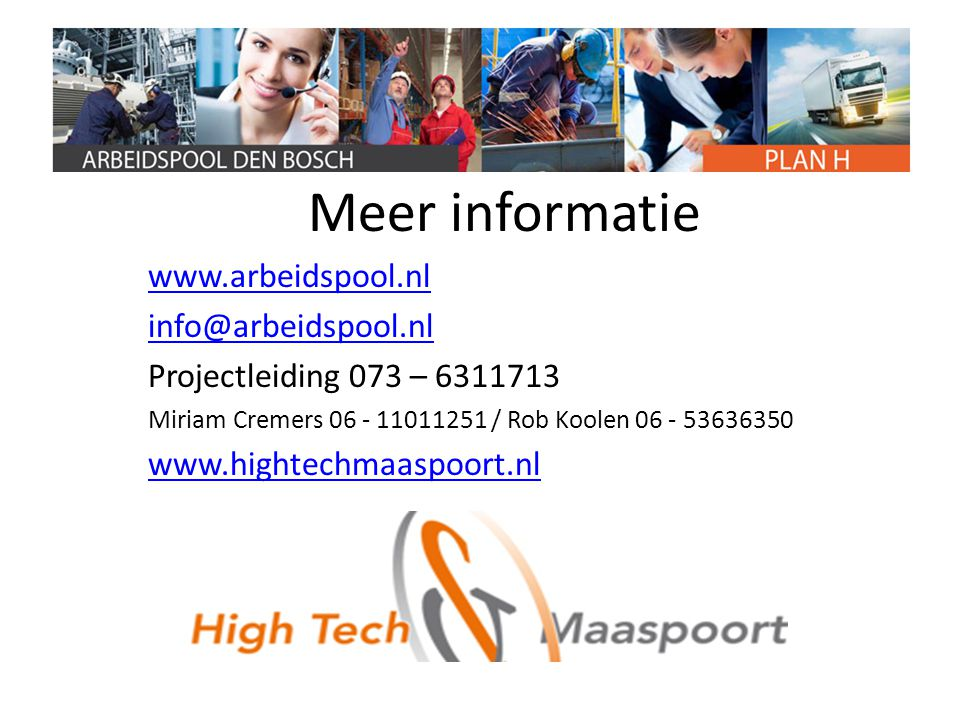 Meer informatie www.arbeidspool.nl info@arbeidspool.nl Projectleiding 073 – 6311713 Miriam Cremers 06 - 11011251 / Rob Koolen 06 - 53636350 www.highte