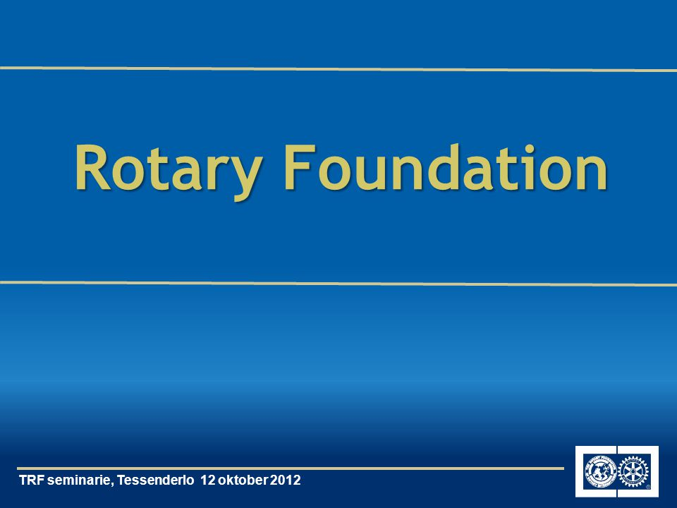 TRF seminarie, Tessenderlo 12 oktober 2012 Rotary Foundation