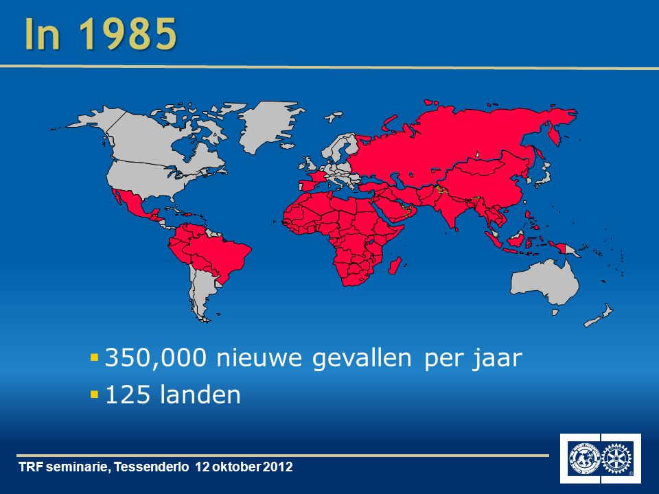TRF seminarie, Tessenderlo 12 oktober 2012 In 1985  350,000 nieuwe gevallen per jaar  125 landen
