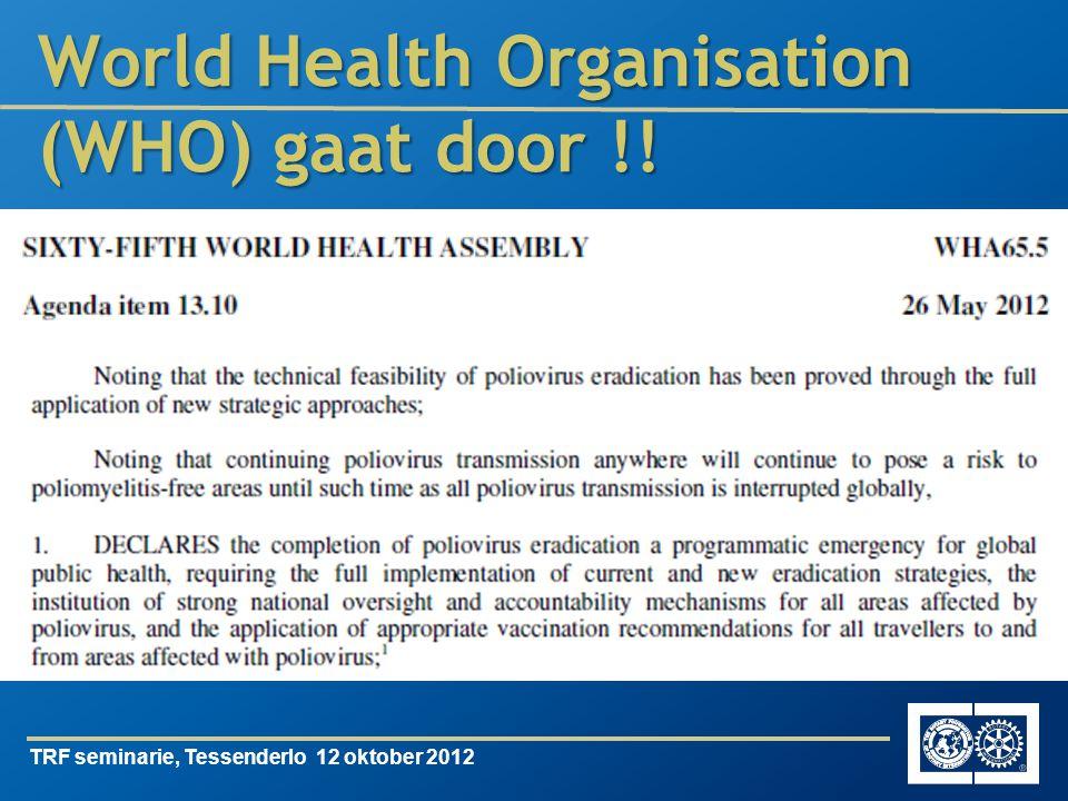 TRF seminarie, Tessenderlo 12 oktober 2012 World Health Organisation (WHO) gaat door !!