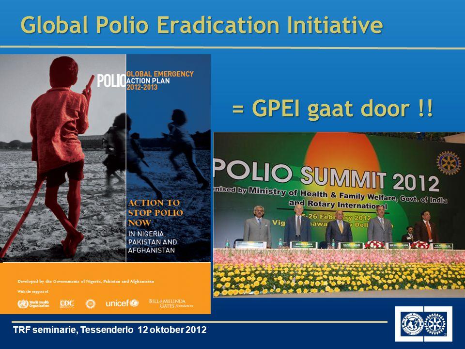 TRF seminarie, Tessenderlo 12 oktober 2012 Global Polio Eradication Initiative = GPEI gaat door !!