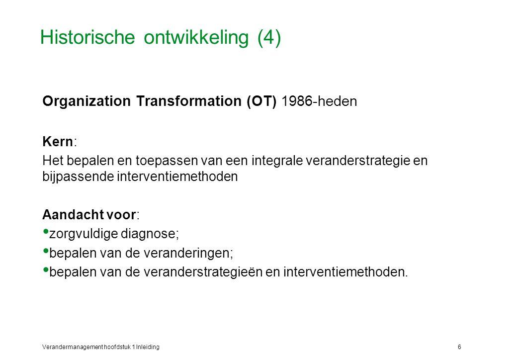 Verandermanagement hoofdstuk 1 Inleiding6 Historische ontwikkeling (4) Organization Transformation (OT) 1986-heden Kern: Het bepalen en toepassen van