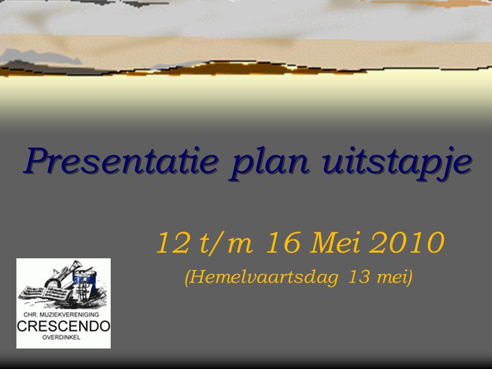 Presentatie plan uitstapje 12 t/m 16 Mei 2010 (Hemelvaartsdag 13 mei)