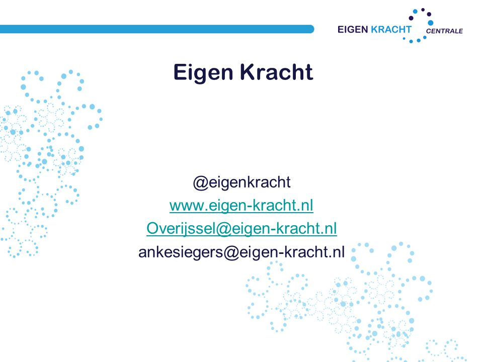 Eigen Kracht @eigenkracht www.eigen-kracht.nl Overijssel@eigen-kracht.nl ankesiegers@eigen-kracht.nl