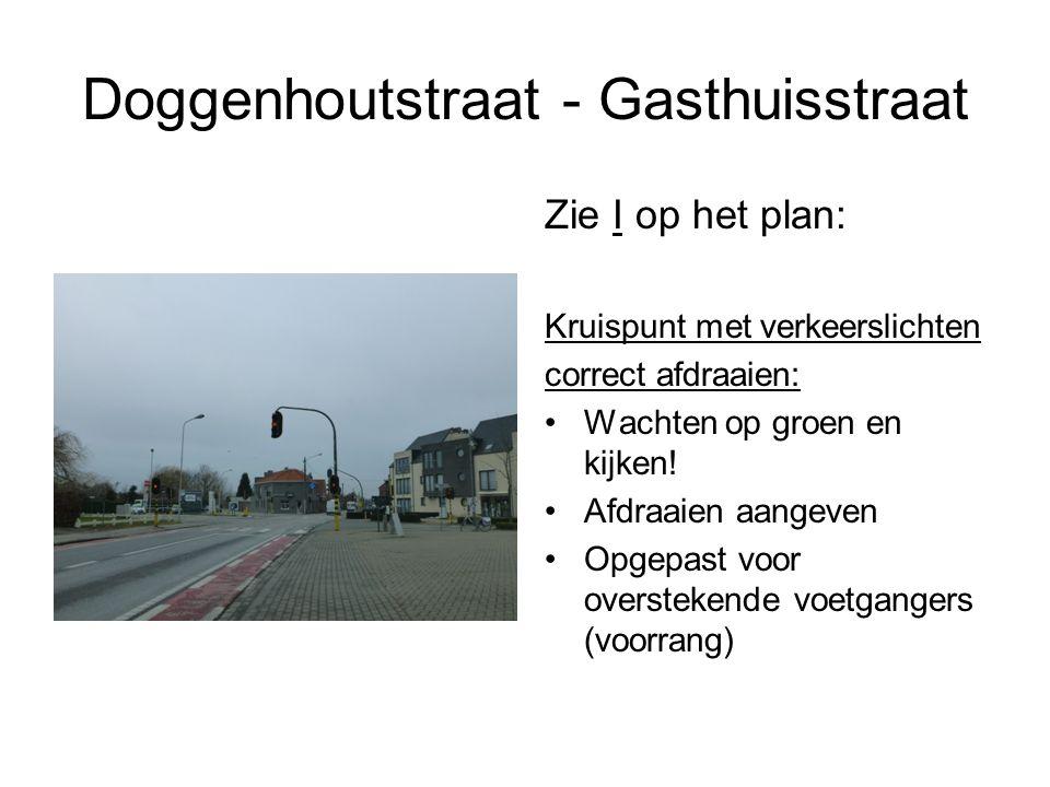 Doggenhoutstraat - Gasthuisstraat Zie I op het plan: Kruispunt met verkeerslichten correct afdraaien: Wachten op groen en kijken.
