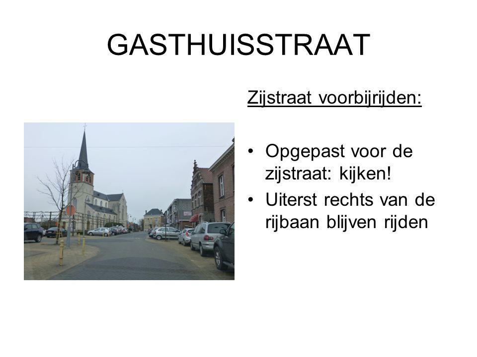 GASTHUISSTRAAT Zijstraat voorbijrijden: Opgepast voor de zijstraat: kijken.