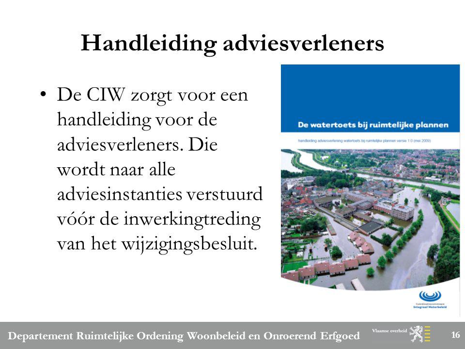 Departement Ruimtelijke Ordening Woonbeleid en Onroerend Erfgoed 16 Handleiding adviesverleners De CIW zorgt voor een handleiding voor de adviesverleners.