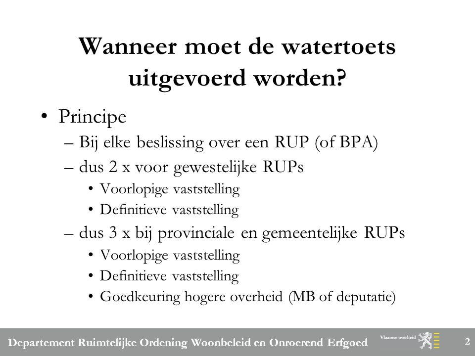 Departement Ruimtelijke Ordening Woonbeleid en Onroerend Erfgoed 3 Wanneer moet de watertoets uitgevoerd worden.