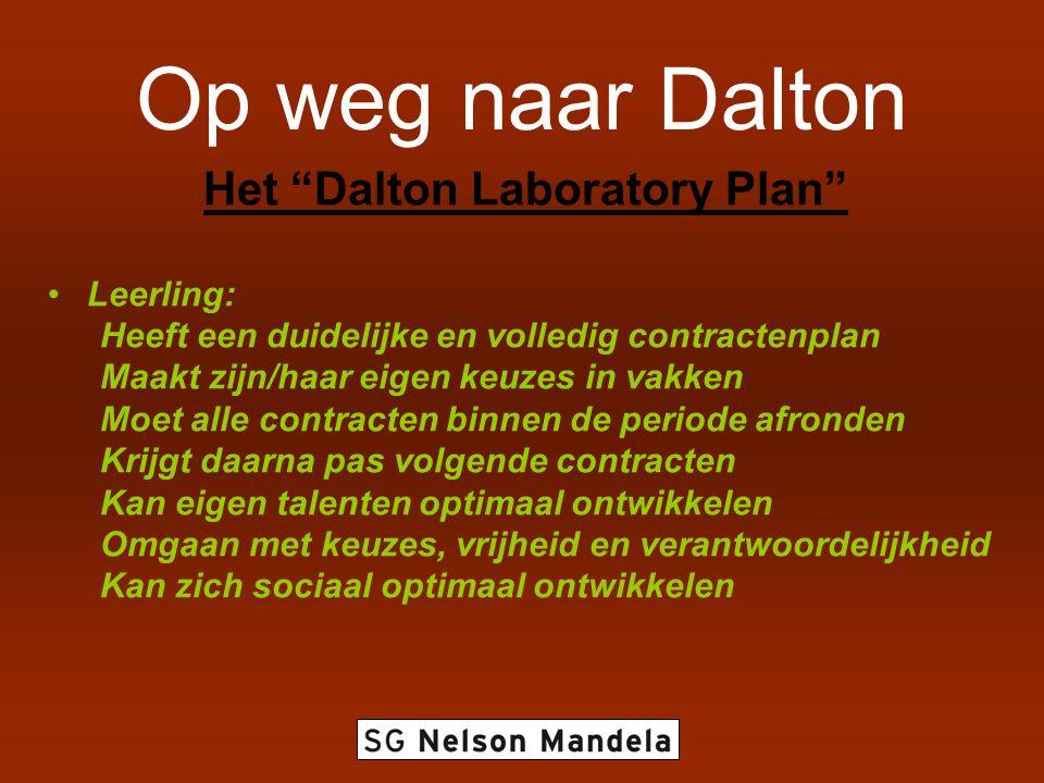 Op weg naar Dalton Het Dalton Laboratory Plan Leerling: Heeft een duidelijke en volledig contractenplan Maakt zijn/haar eigen keuzes in vakken Moet alle contracten binnen de periode afronden Krijgt daarna pas volgende contracten Kan eigen talenten optimaal ontwikkelen Omgaan met keuzes, vrijheid en verantwoordelijkheid Kan zich sociaal optimaal ontwikkelen