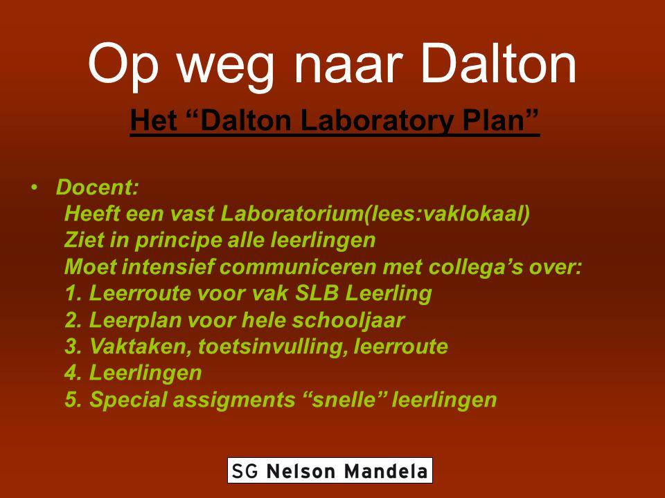 """Op weg naar Dalton Het """"Dalton Laboratory Plan"""" Docent: Heeft een vast Laboratorium(lees:vaklokaal) Ziet in principe alle leerlingen Moet intensief co"""