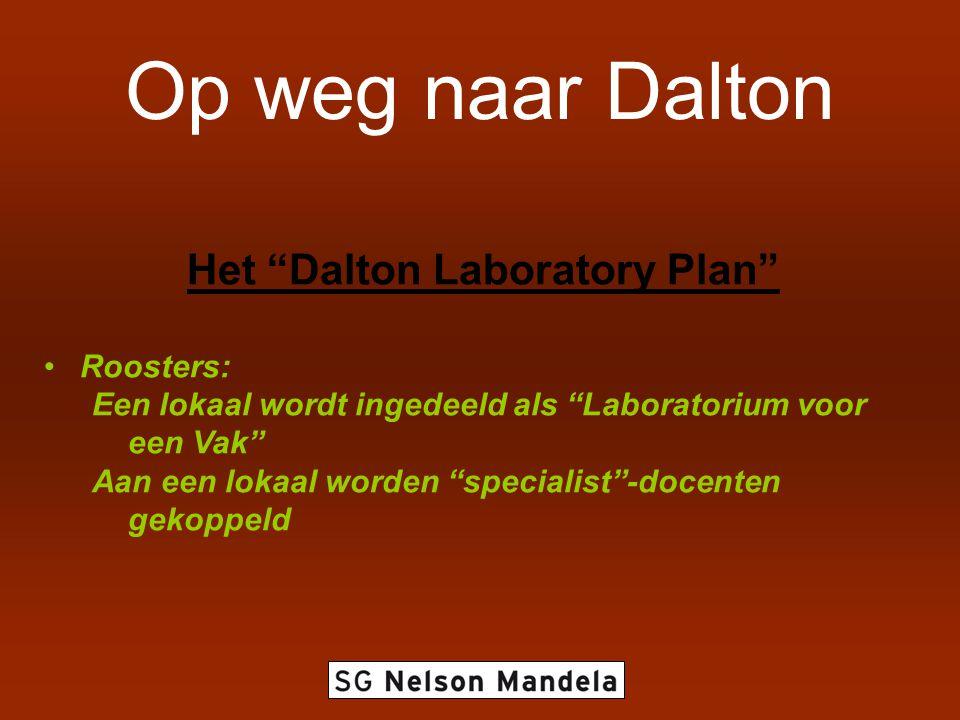 Op weg naar Dalton Het Dalton Laboratory Plan Roosters: Een lokaal wordt ingedeeld als Laboratorium voor een Vak Aan een lokaal worden specialist -docenten gekoppeld